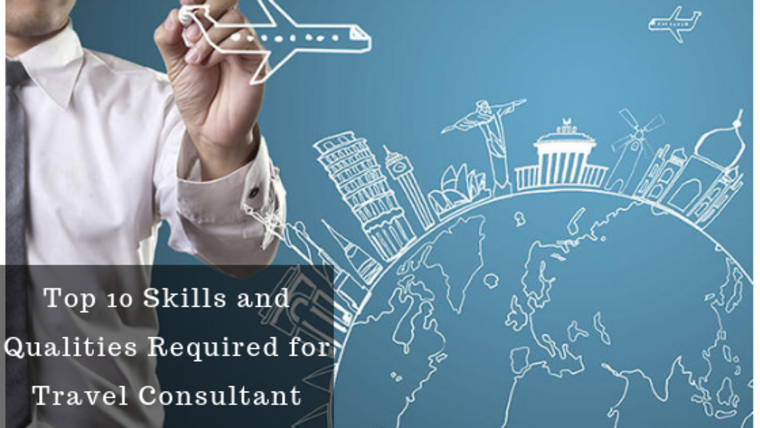 Top 10 Skills and Qualities Required for Travel Consultant